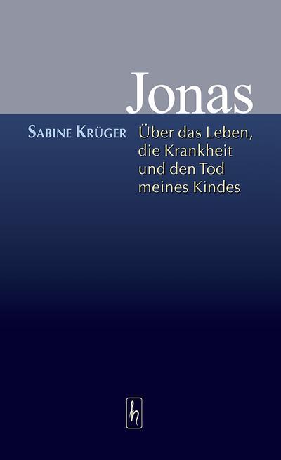 Jonas - über das Leben, die Krankheit und den Tod meines Kindes.